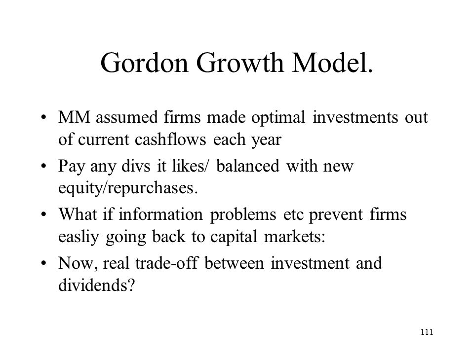 Gordon Growth Model. MM assumed firms made optimal investments out of current cashflows each year.