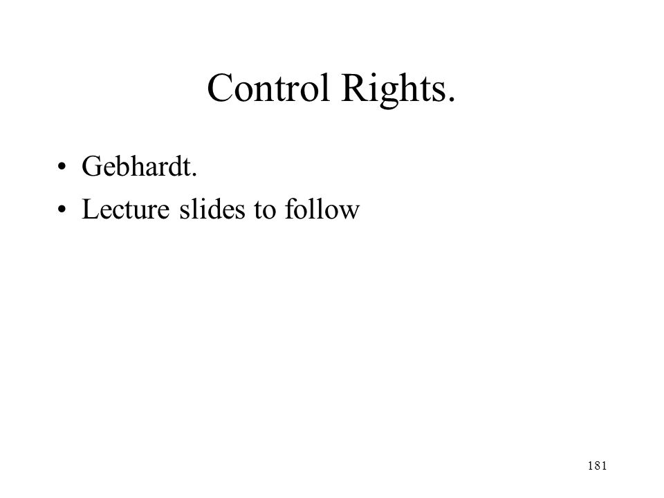 Control Rights. Gebhardt. Lecture slides to follow