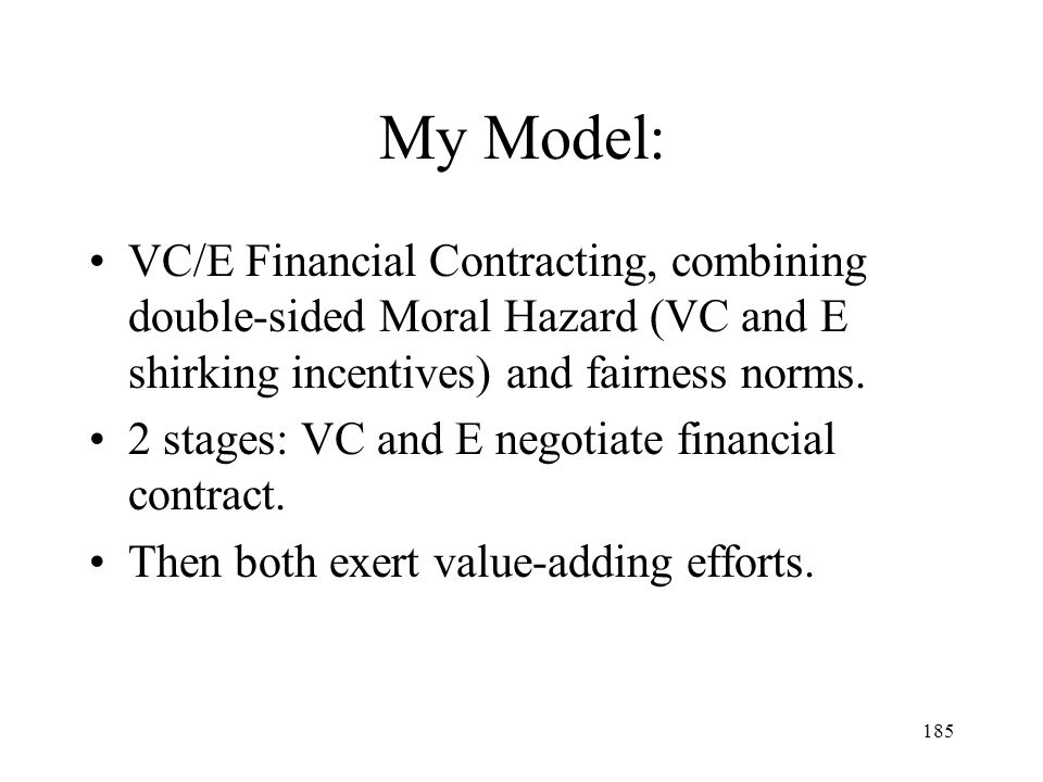 My Model: VC/E Financial Contracting, combining double-sided Moral Hazard (VC and E shirking incentives) and fairness norms.
