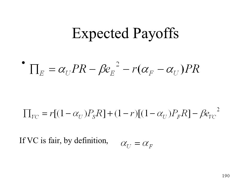 Expected Payoffs If VC is fair, by definition,