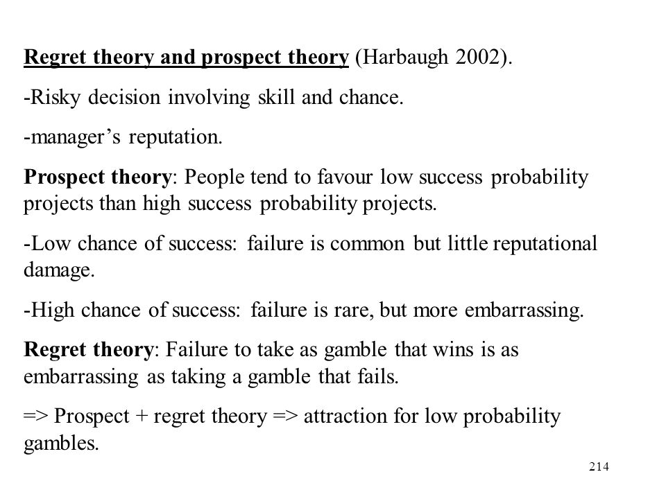 Regret theory and prospect theory (Harbaugh 2002).
