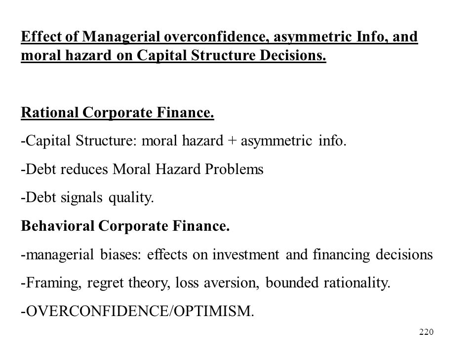 Effect of Managerial overconfidence, asymmetric Info, and moral hazard on Capital Structure Decisions.