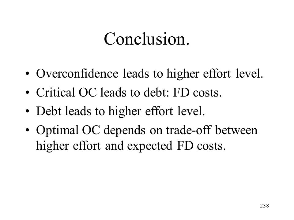Conclusion. Overconfidence leads to higher effort level.