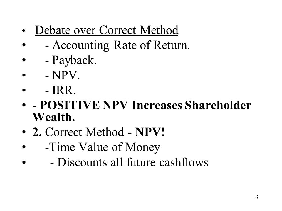 - Accounting Rate of Return. - Payback. - NPV. - IRR.