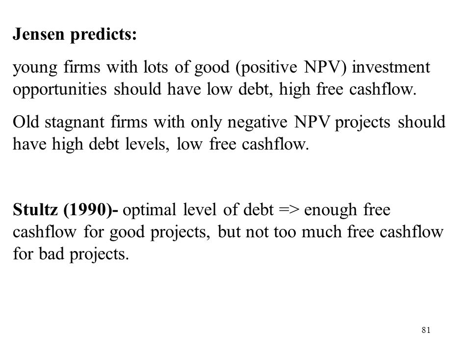 Jensen predicts: young firms with lots of good (positive NPV) investment opportunities should have low debt, high free cashflow.