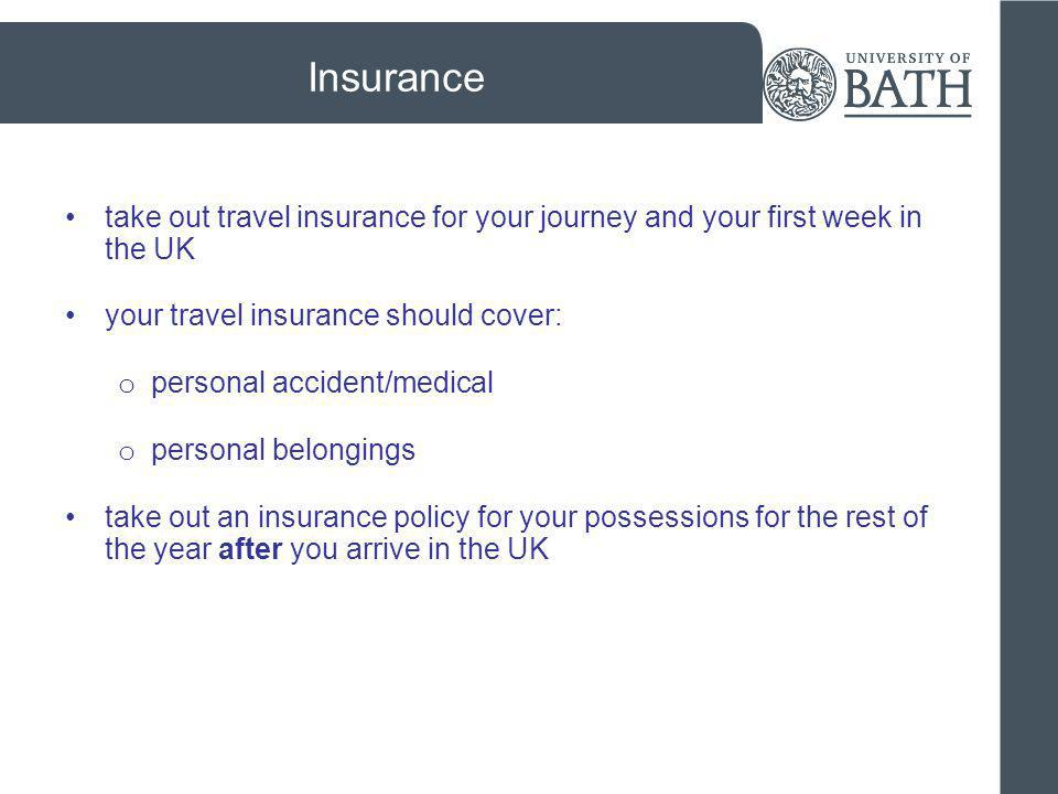 Insurance take out travel insurance for your journey and your first week in the UK. your travel insurance should cover: