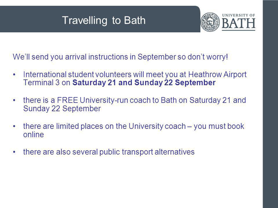 Travelling to Bath We'll send you arrival instructions in September so don't worry!