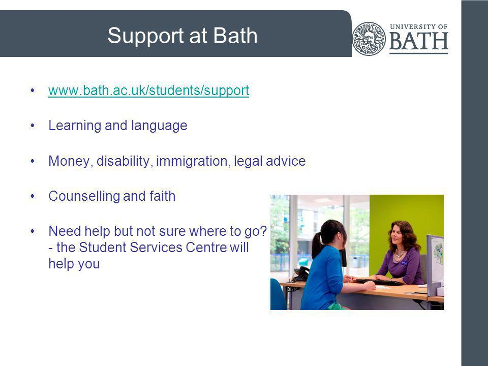 Support at Bath www.bath.ac.uk/students/support Learning and language