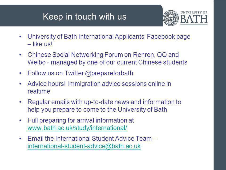 Keep in touch with us University of Bath International Applicants' Facebook page – like us!
