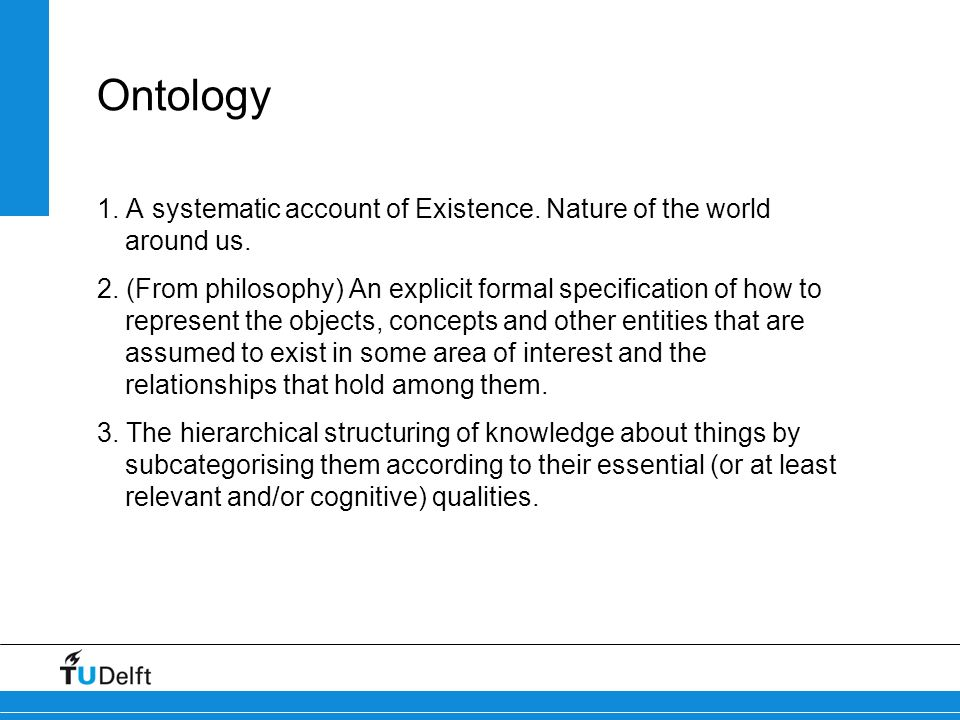 Ontology 1. A systematic account of Existence. Nature of the world around us.