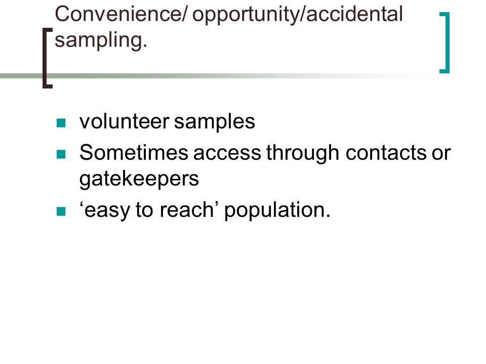 Convenience/ opportunity/accidental sampling.