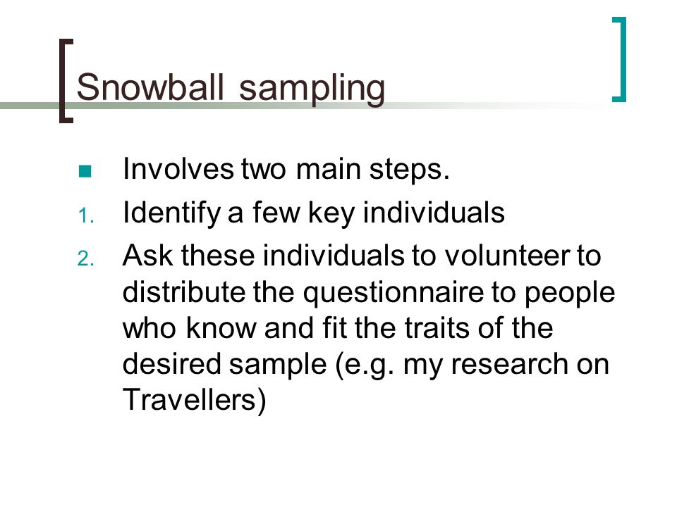 Snowball sampling Involves two main steps.