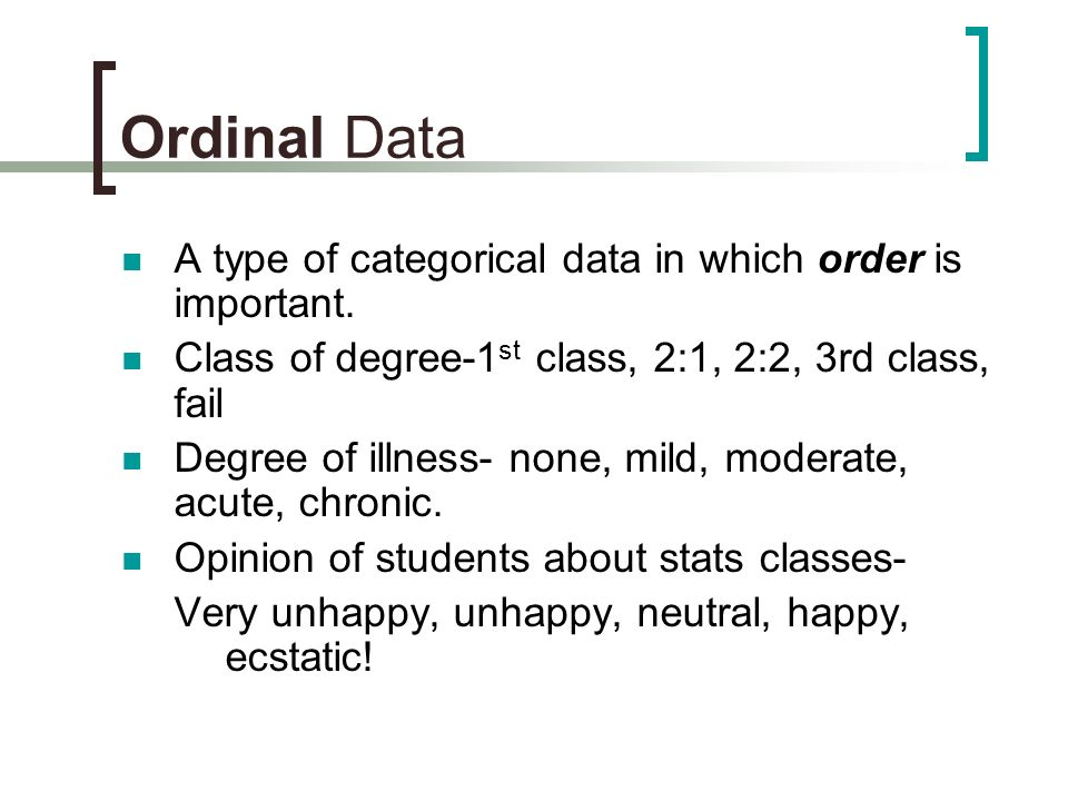 Ordinal Data A type of categorical data in which order is important.