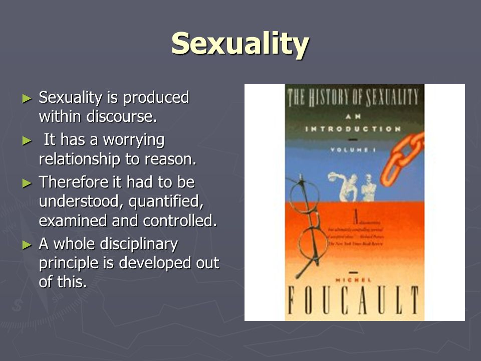 Sexuality Sexuality is produced within discourse.