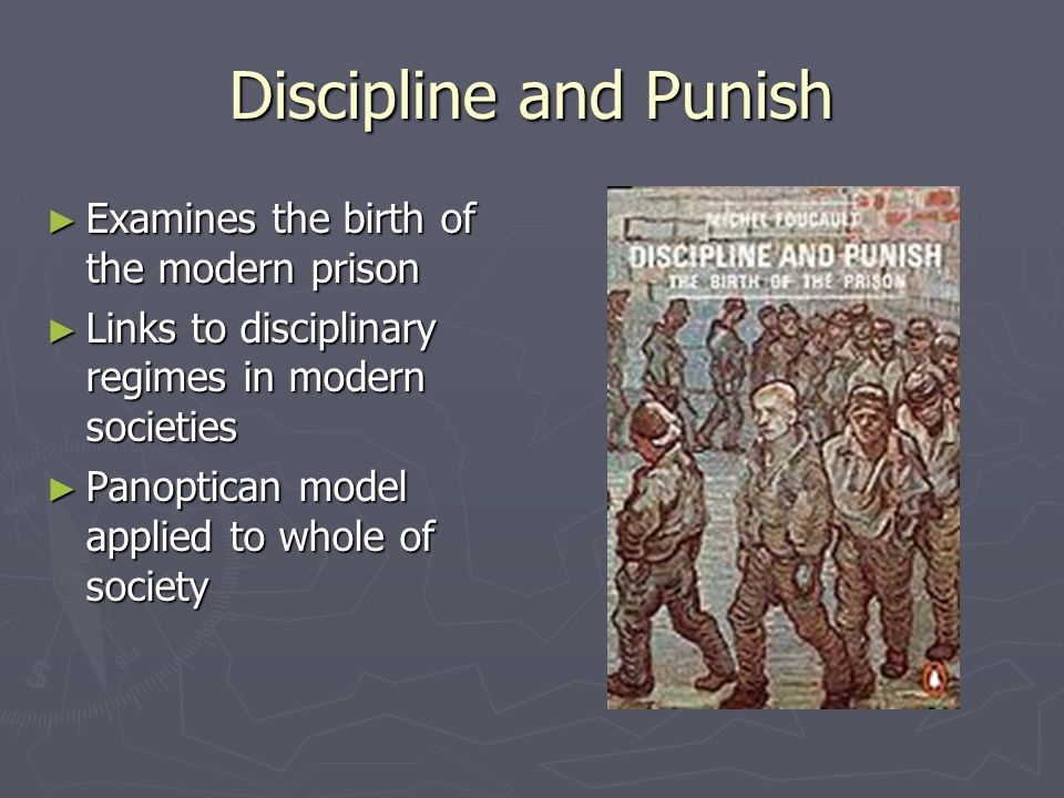 Discipline and Punish Examines the birth of the modern prison