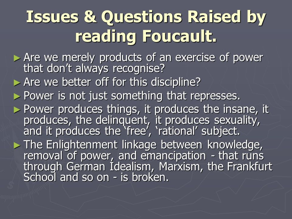 Issues & Questions Raised by reading Foucault.