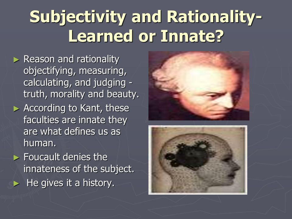 Subjectivity and Rationality- Learned or Innate