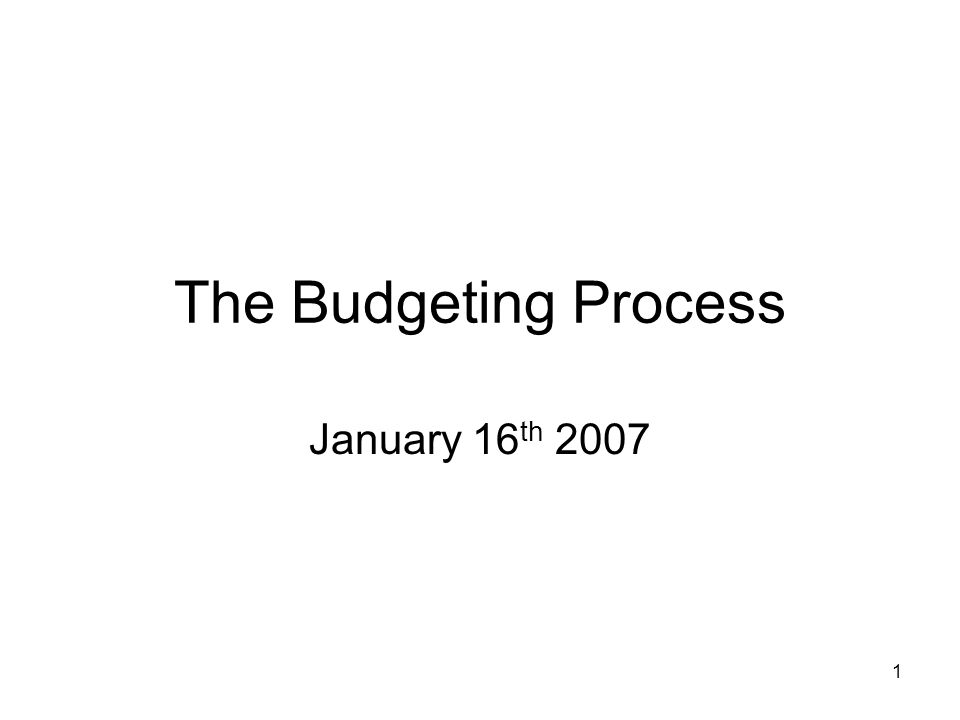 The Budgeting Process January 16th 2007