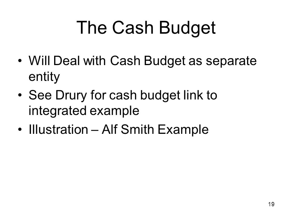 The Cash Budget Will Deal with Cash Budget as separate entity