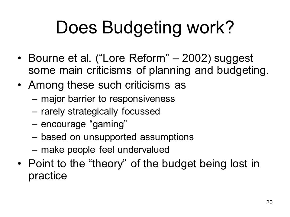 Does Budgeting work Bourne et al. ( Lore Reform – 2002) suggest some main criticisms of planning and budgeting.