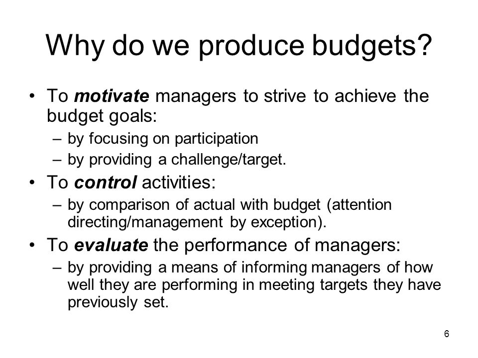 Why do we produce budgets