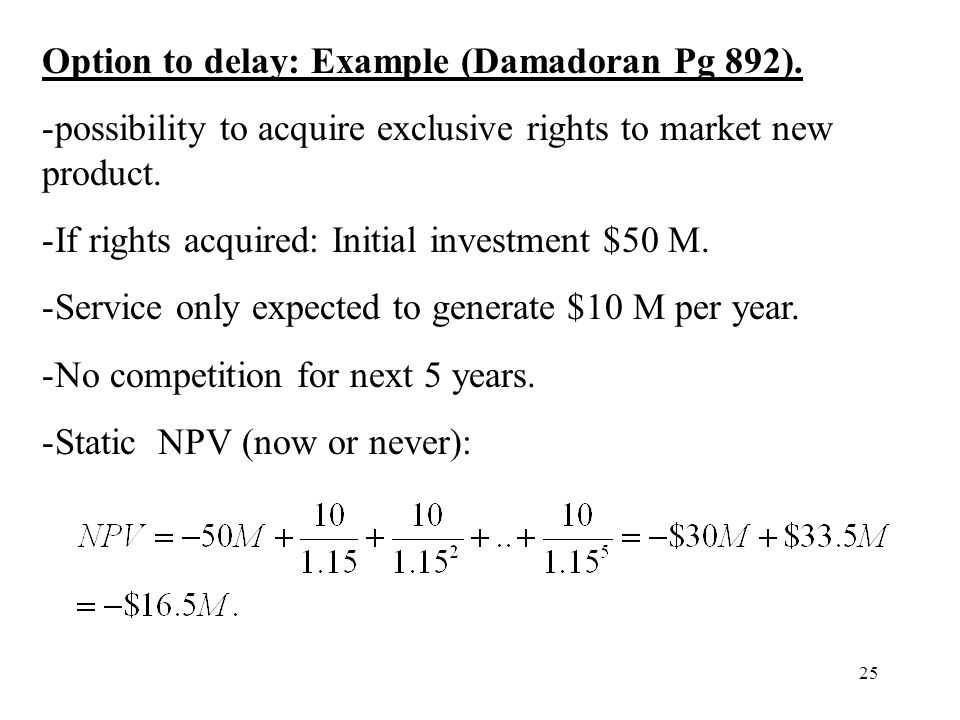 Option to delay: Example (Damadoran Pg 892).