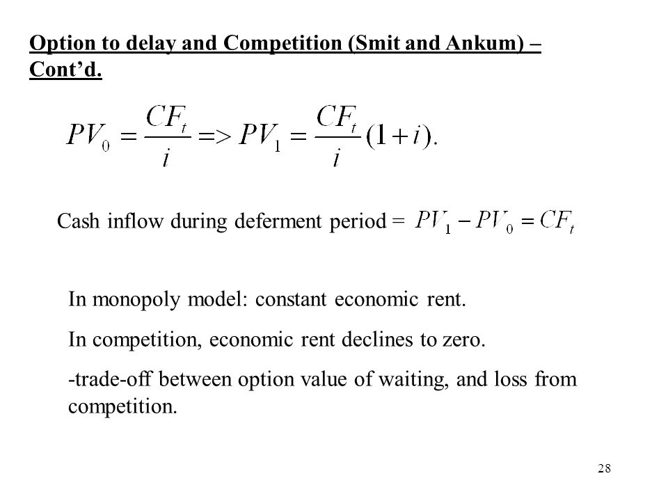 Option to delay and Competition (Smit and Ankum) – Cont'd.