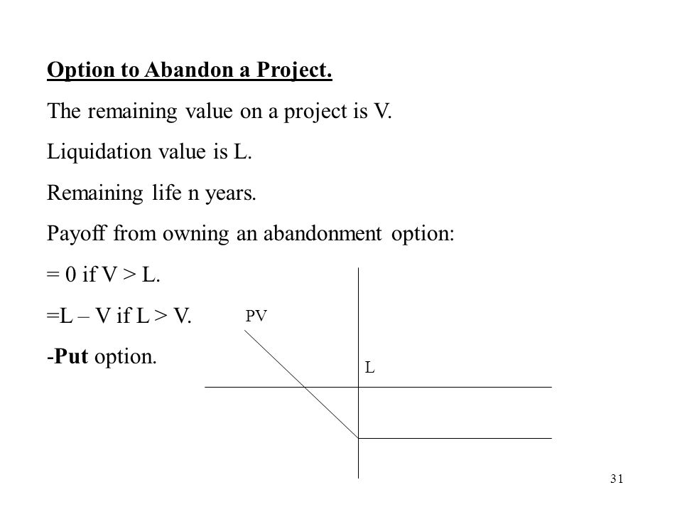 Option to Abandon a Project. The remaining value on a project is V.