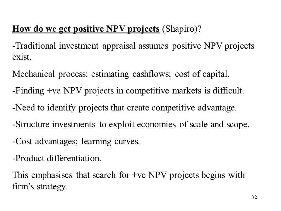 How do we get positive NPV projects (Shapiro)