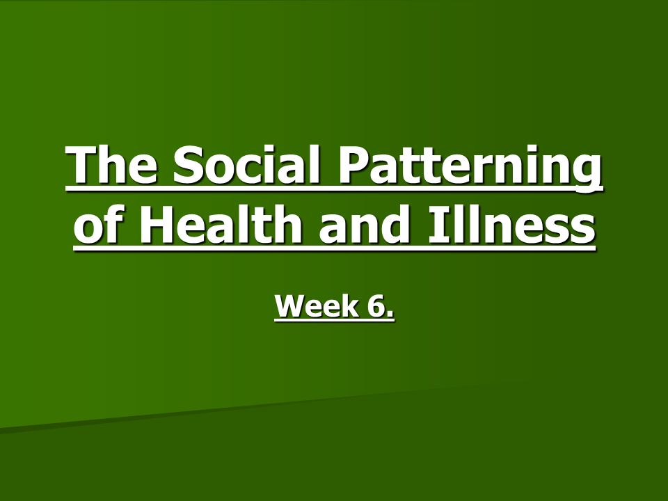 The Social Patterning of Health and Illness
