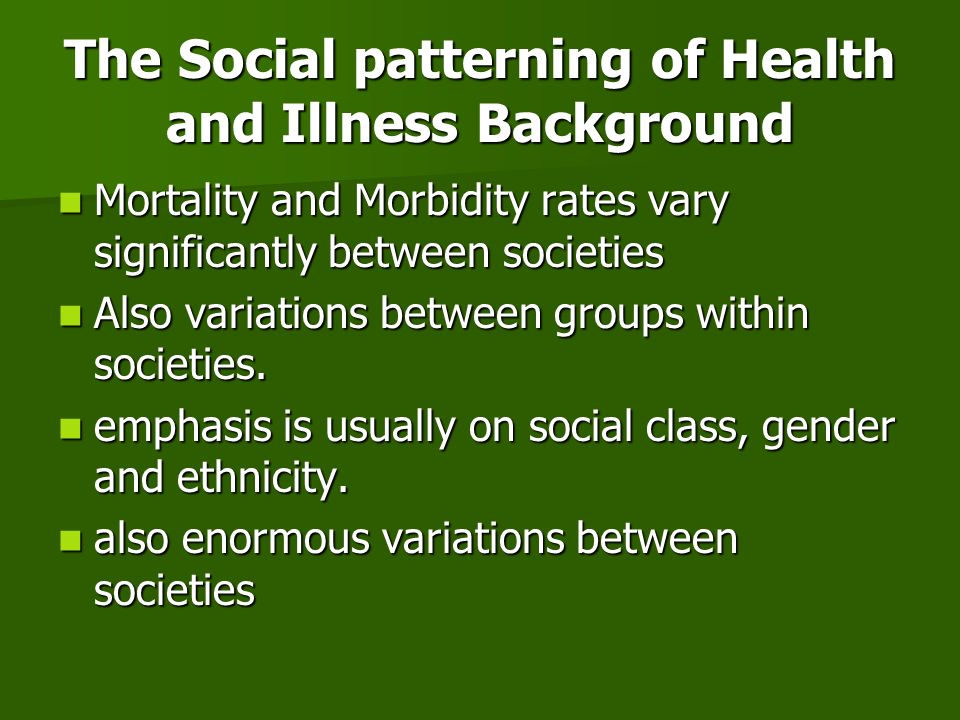 The Social patterning of Health and Illness Background