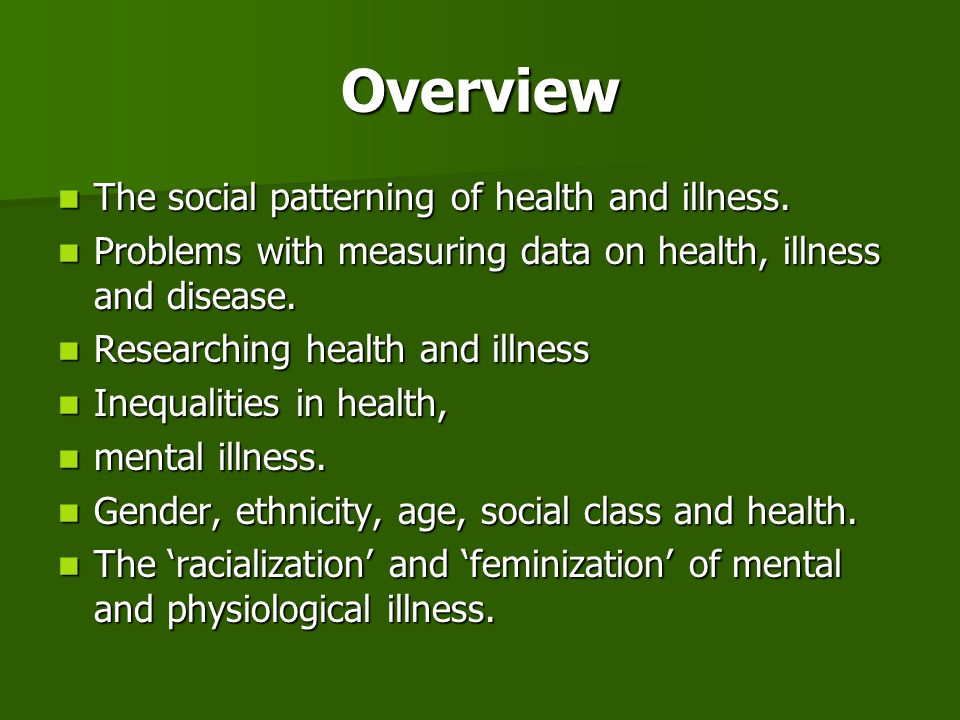 Overview The social patterning of health and illness.