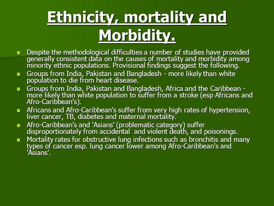 Ethnicity, mortality and Morbidity.