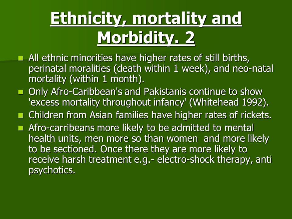 Ethnicity, mortality and Morbidity. 2