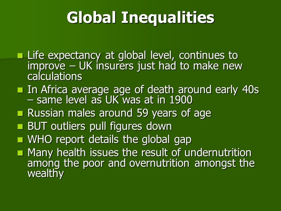 Global Inequalities Life expectancy at global level, continues to improve – UK insurers just had to make new calculations.