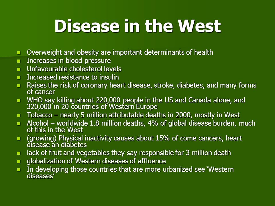 Disease in the West Overweight and obesity are important determinants of health. Increases in blood pressure.