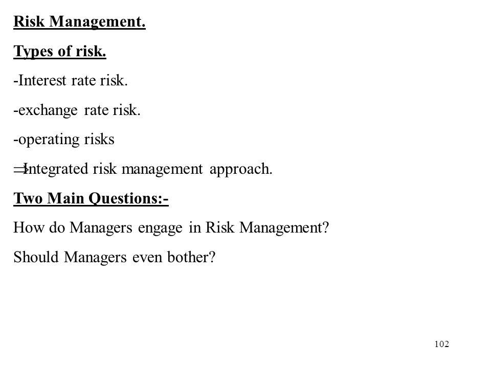 Risk Management. Types of risk. -Interest rate risk. -exchange rate risk. -operating risks. Integrated risk management approach.