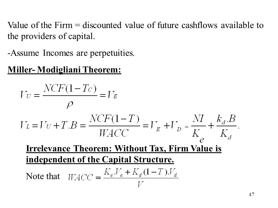 Value of the Firm = discounted value of future cashflows available to the providers of capital.