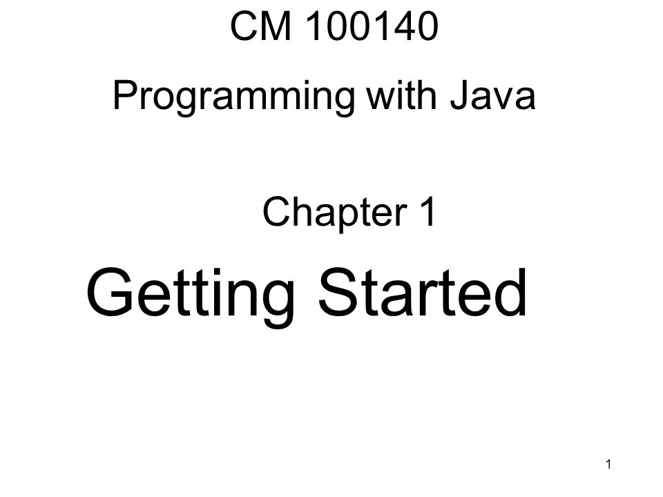 CM 100140 Programming with Java Chapter 1 Getting Started