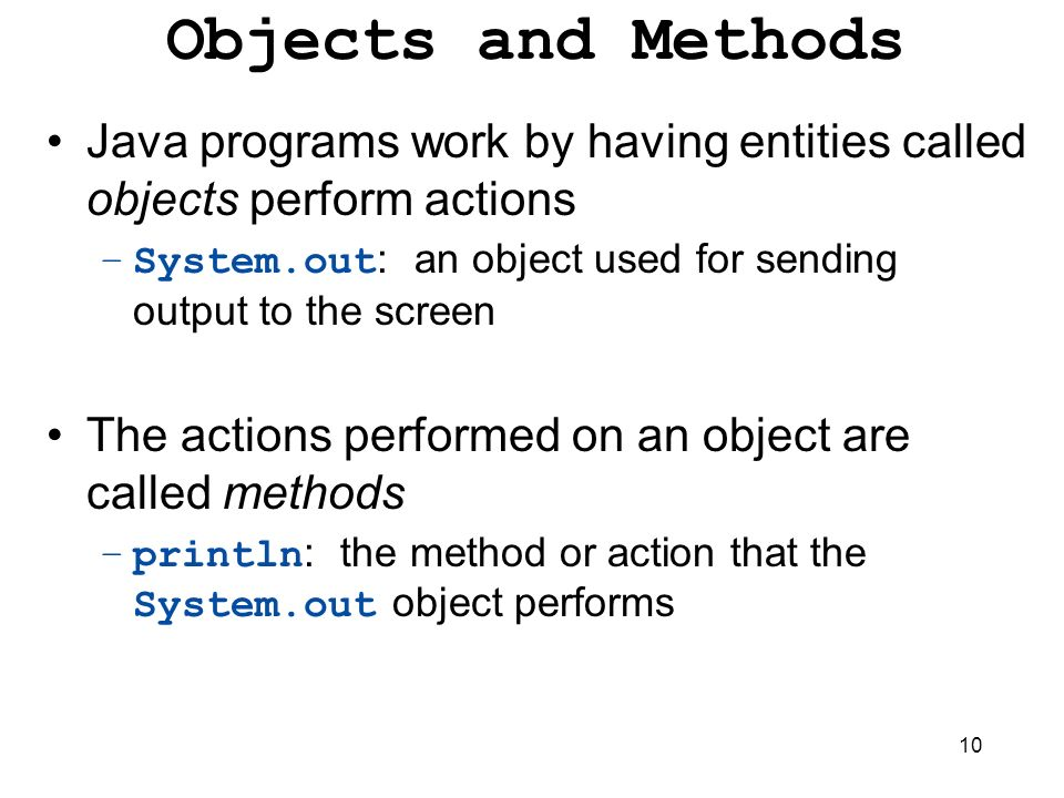 Objects and Methods Java programs work by having entities called objects perform actions.
