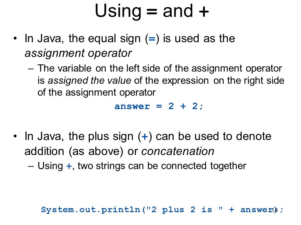 Using = and + In Java, the equal sign (=) is used as the assignment operator.