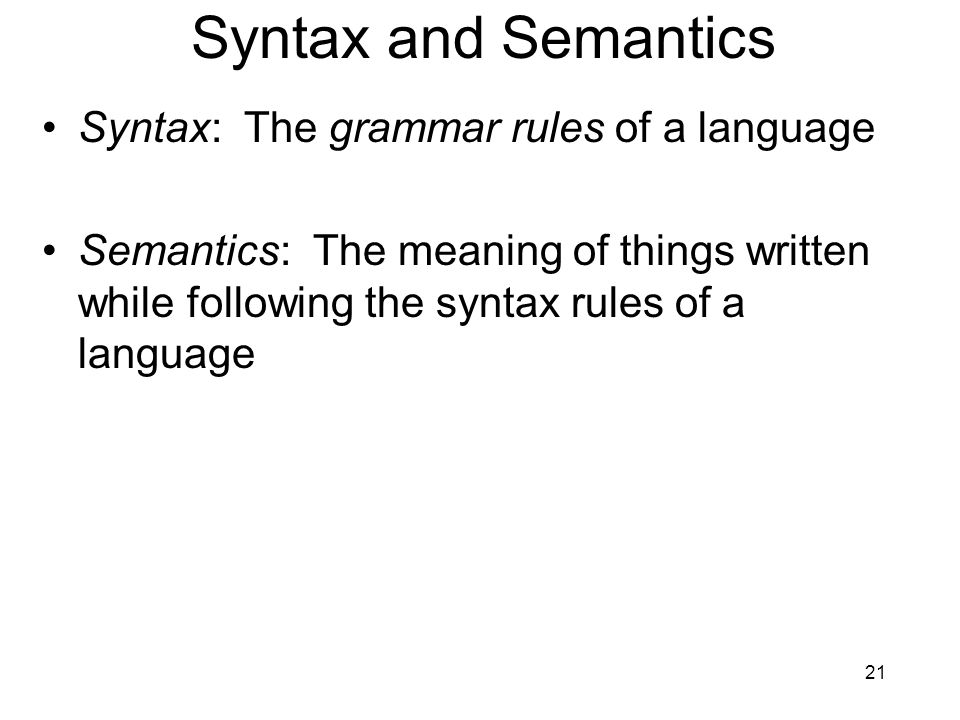 Syntax and Semantics Syntax: The grammar rules of a language