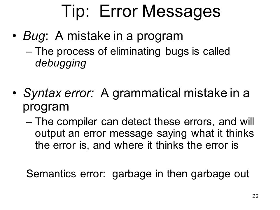 Tip: Error Messages Bug: A mistake in a program