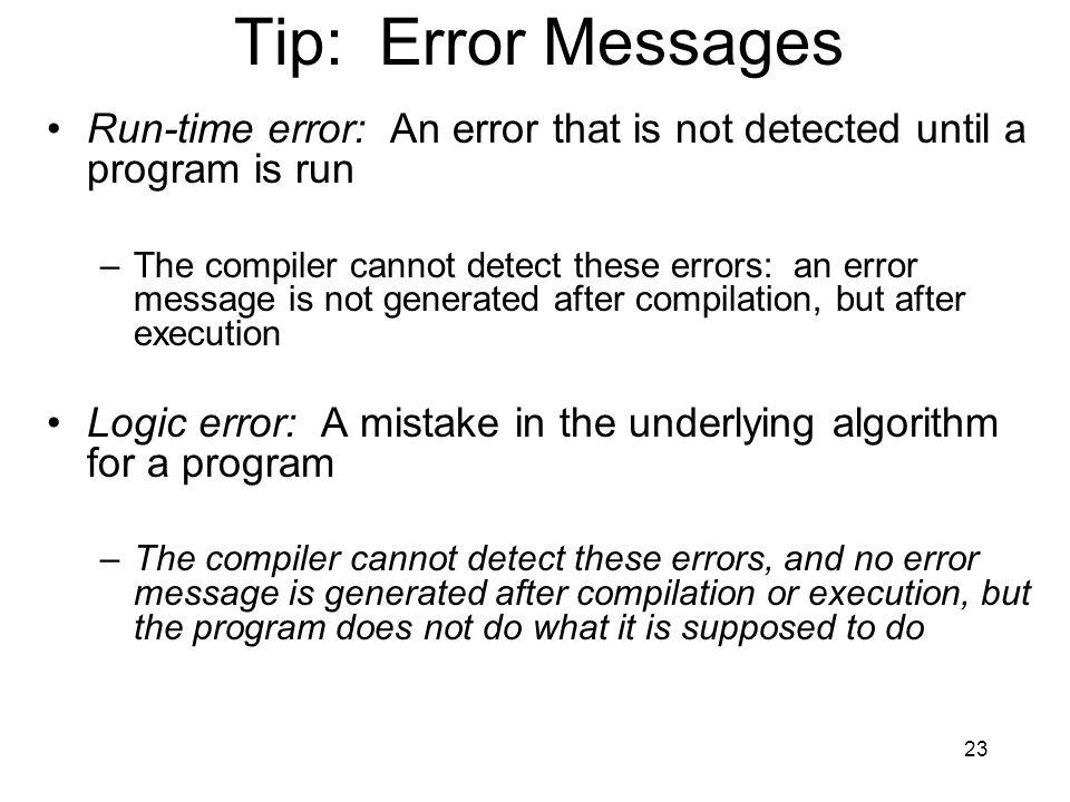 Tip: Error Messages Run-time error: An error that is not detected until a program is run.