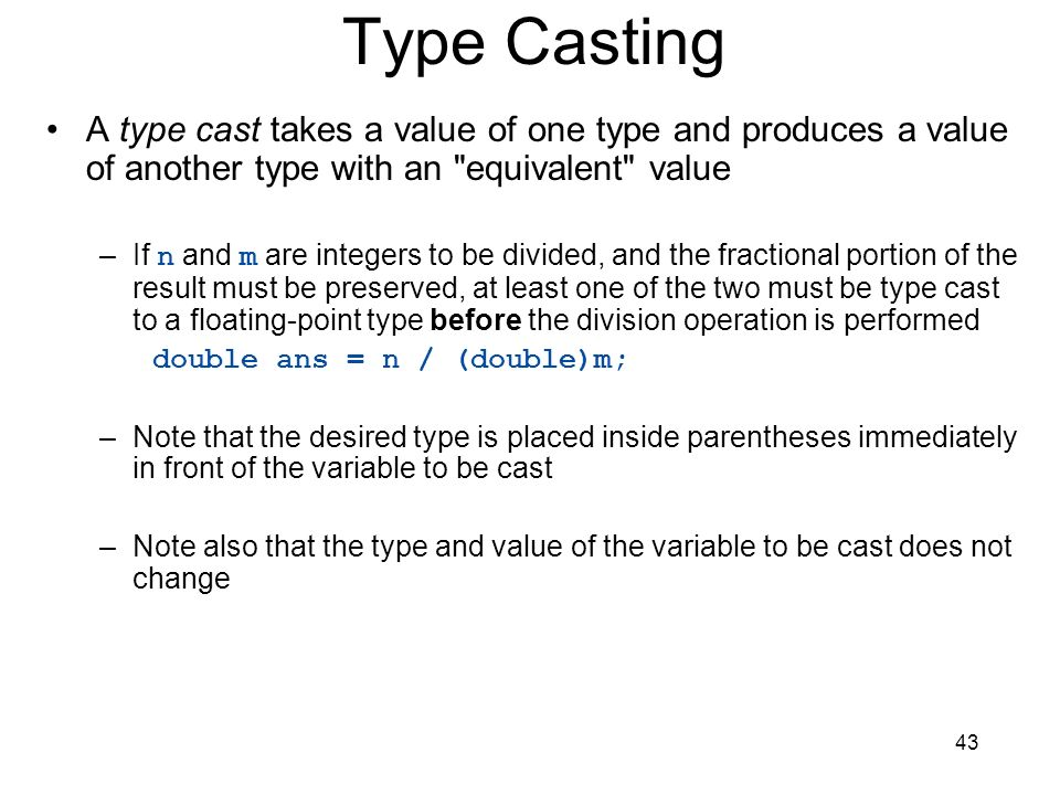 Type Casting A type cast takes a value of one type and produces a value of another type with an equivalent value.