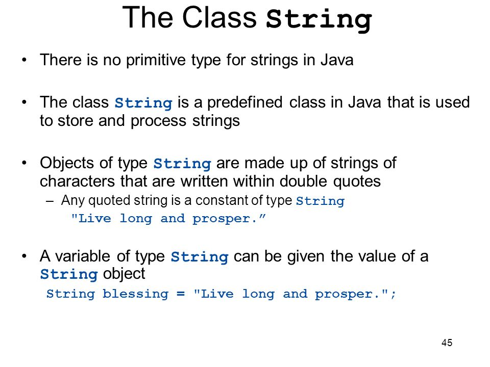 The Class String There is no primitive type for strings in Java