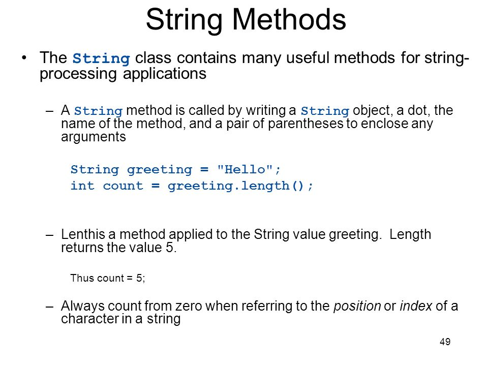 String Methods The String class contains many useful methods for string-processing applications.