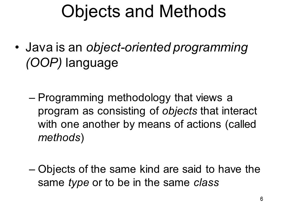 Objects and Methods Java is an object-oriented programming (OOP) language.