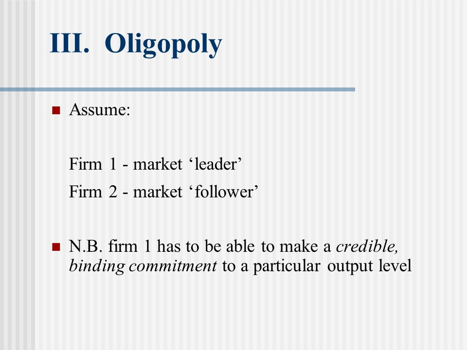 III. Oligopoly Assume: Firm 1 - market 'leader'