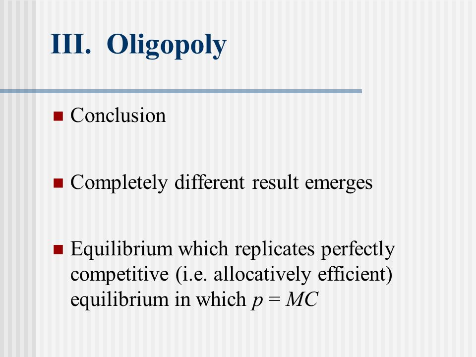 III. Oligopoly Conclusion Completely different result emerges